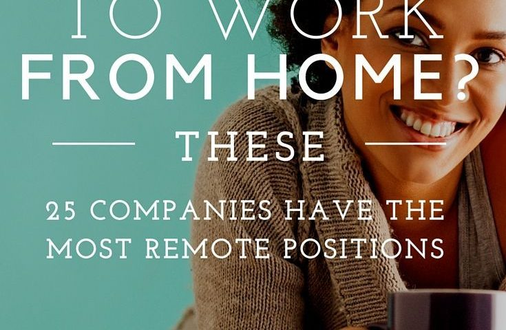 e944fbfa3c4b2cc48584e20df892e39f 735x480 - Want to Work From Home? These 25 Companies Have the Most Remote Positions - work-from-home