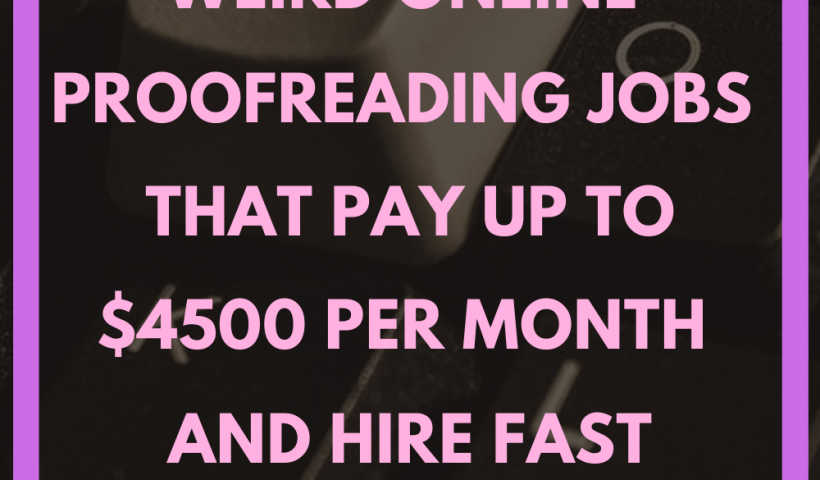 84e5f4bda036317d8bf61d0526376a43 820x480 - THE 12 WEIRD ONLINE PROOFREADING JOBS THAT PAY UP TO $4500 PER MONTH AND HIRE FAST - work-from-home